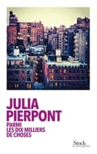 Parmi les dix milliers de choses ebook by Julia Pierpont