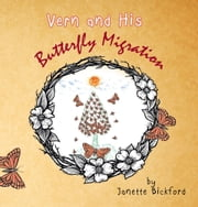 Vern and His Butterfly Migration ebook by Janette Bickford