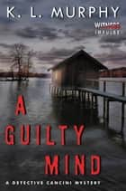 A Guilty Mind - A Detective Cancini Mystery ebook by K.L. Murphy