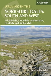 Walking in the Yorkshire Dales: South and West - Wharfedale, Littondale, Malhamdale, Dentdale and Ribblesdale ebook by Dennis Kelsall,Jan Kelsall