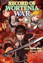 Record of Wortenia War: Volume 6 ebook by Ryota Hori