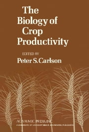 The Biology of Crop Productivity ebook by Carlson, Peter S.