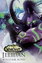 Illidan: World of Warcraft - A Novel ebook by William King