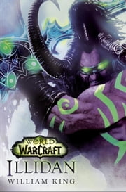 Illidan: World of Warcraft ebook by William King
