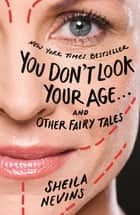 You Don't Look Your Age...and Other Fairy Tales ebook by Sheila Nevins