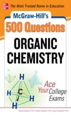 McGraw-Hill's 500 Organic Chemistry Questions: Ace Your College Exams - 3 Reading Tests + 3 Writing Tests + 3 Mathematics Tests ebook by Estelle Meislich, Herbert Meislich, Jacob Sharefkin