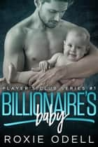 Billionaire's Baby - Player's Club Series, #1 ebook by Roxie Odell
