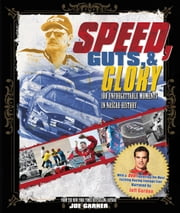 Speed, Guts, and Glory - 100 Unforgettable Moments in NASCAR History ebook by Joe Garner