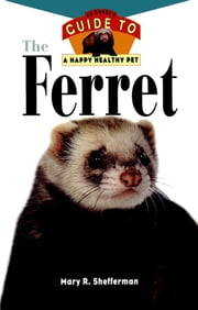 The Ferret - An Owner's Guide to a Happy Healthy Pet ebook by Mary R. Shefferman