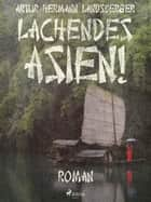 Lachendes Asien! ebook by Artur Hermann Landsberger