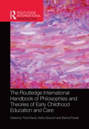 The Routledge International Handbook of Philosophies and Theories of Early Childhood Education and Care ebook by Tricia David,Kathy Goouch,Sacha Powell