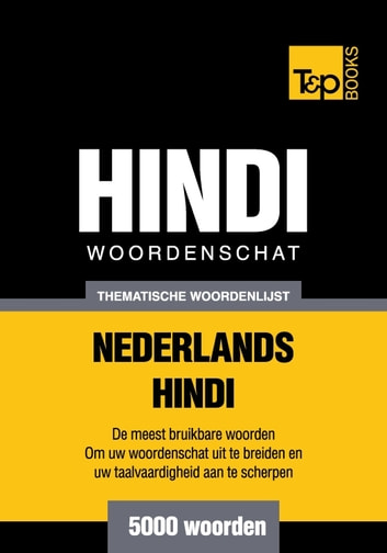 Thematische woordenschat Nederlands-Hindi - 5000 woorden ebook by Andrey Taranov