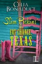 Slim Pickins' in Fat Chance, Texas ebook by Celia Bonaduce