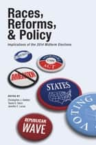 Races, Reforms, & Policy - Implications of the 2014 Midterm Elections ebook by Jennifer C. Lucas, Tauna S. Sisco, Christopher J. Galdieri