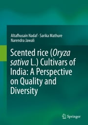Scented rice (Oryza sativa L.) Cultivars of India: A Perspective on Quality and Diversity ebook by Altafhusain Nadaf,Sarika Mathure,Narendra Jawali