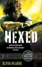 Hexed - The Iron Druid Chronicles ebook by Kevin Hearne