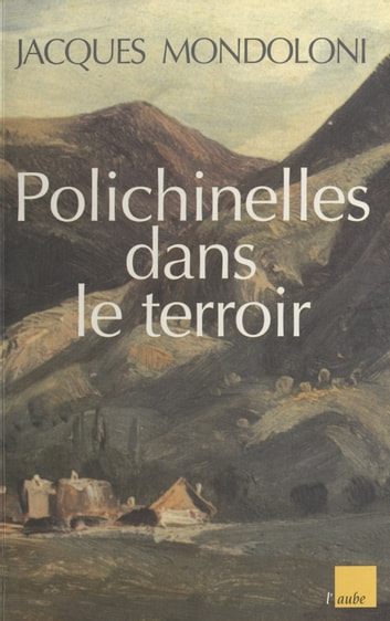 Polichinelles dans le terroir ebook by Jacques Mondoloni