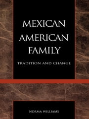 The Mexican American Family - Tradition and Change ebook by Norma Williams
