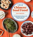 Chinese Soul Food - A Friendly Guide for Homemade Dumplings, Stir-Fries, Soups, and More ebook by Hsiao-Ching Chou