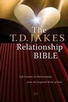 The T.D. Jakes Relationship Bible ebook by T.D. Jakes