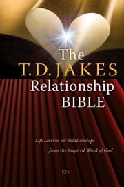 The T.D. Jakes Relationship Bible - Life Lessons on Relationships from the Inspired Word of God ebook by T.D. Jakes