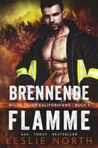 Brennende Flamme - Wilde Feuer Kaliforniens, #3 eBook by Leslie North