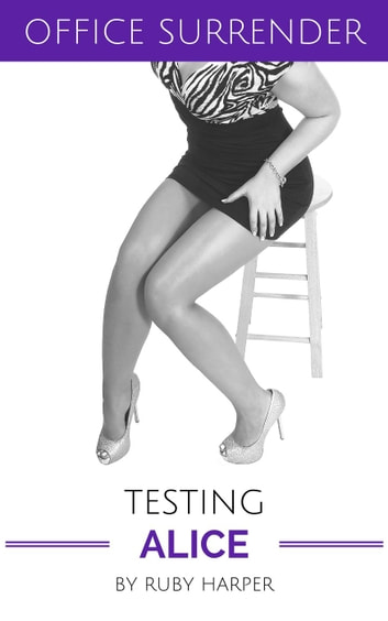 Testing Alice - Office Surrender, #3 ebook by Ruby Harper