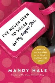 I've Never Been to Vegas, but My Luggage Has - Mishaps and Miracles on the Road to Happily Ever After ebook by Mandy Hale