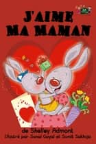 J'aime Ma Maman - French Bedtime Collection ebook by Shelley Admont