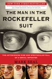 The Man in the Rockefeller Suit - The Astonishing Rise and Spectacular Fall of a Serial Impostor ebook by Mark Seal