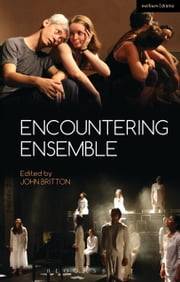 Encountering Ensemble ebook by Reader in Drama, Theatre and Performance David Barnett,Michael Boyd,Bryan Brown,Paul Carr,Franc Chamberlain,Terence Chapman,John Collins,Antje Diedrich,Mark Evans,Camilleri