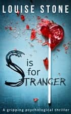S is for Stranger ebook by Louise Stone