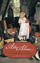 Attic Alone ebook by A. McGinley