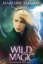 Wild Magic ebook by Madeline Freeman
