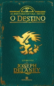 O destino - As aventuras do caça-feitiço - vol. 8 ebook by Joseph Delaney