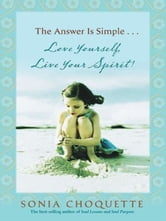 The Answer Is Simple...Love Yourself Live Your Spirit! ebook by Sonia Choquette