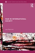 War in International Society ebook by Lacy Pejcinovic