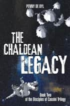 The Chaldean Legacy - Book Two of the Disciples of Cassini Trilogy ebook by Penny de Byl