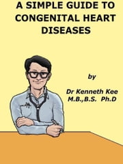 A Simple Guide to Congenital Heart Diseases eBook by Kenneth Kee
