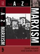 The A to Z of Marxism ebook by David Walker, Daniel Gray