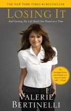 Losing It ebook by Valerie Bertinelli