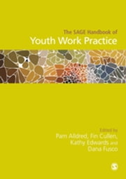 The SAGE Handbook of Youth Work Practice ebook by Dr. Pam Alldred, Fin Cullen, Kathy Edwards,...