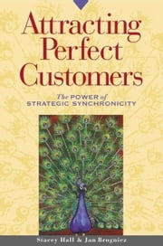 Attracting Perfect Customers - The Power of Strategic Synchronicity ebook by Stacey Hall, Jan S. Stringer