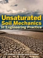Unsaturated Soil Mechanics in Engineering Practice ebook by Delwyn G. Fredlund, Hendry Rahardjo, Murray D. Fredlund