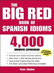 The Big Red Book of Spanish Idioms - 4,000 Idiomatic Expressions ebook by Peter Weibel