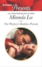 The Playboy's Ruthless Pursuit ebook by Miranda Lee