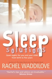 Sleep Solutions - Quiet nights for you and your child from birth to five years ebook by Rachel Waddilove
