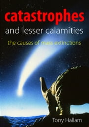Catastrophes and Lesser Calamities - The causes of mass extinctions ebook by Tony Hallam