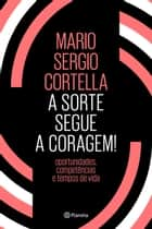 A sorte segue a coragem! ebook by Mario Sergio Cortella