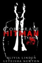Corporate Hitman Trilogy ebook by LeTeisha Newton, OLIVIA LINDEN